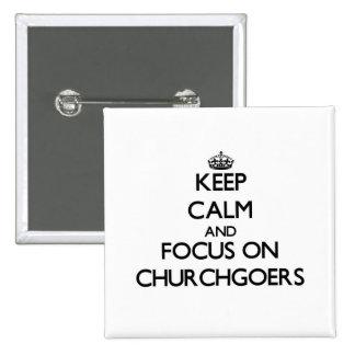Keep Calm and focus on Churchgoers Pins