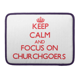 Keep Calm and focus on Churchgoers Sleeve For MacBook Pro