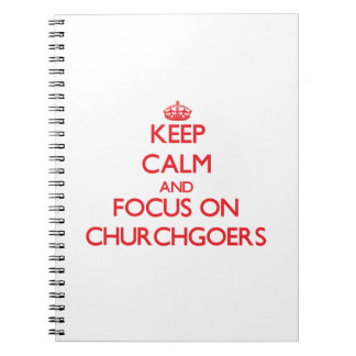 Keep Calm and focus on Churchgoers Note Book