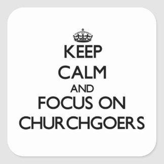Keep Calm and focus on Churchgoers Stickers