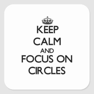 Keep Calm and focus on Circles Square Sticker