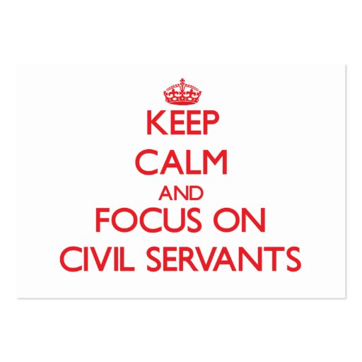 Keep Calm and focus on Civil Servants Business Cards