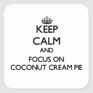 Keep Calm and focus on Coconut Cream Pie Stickers