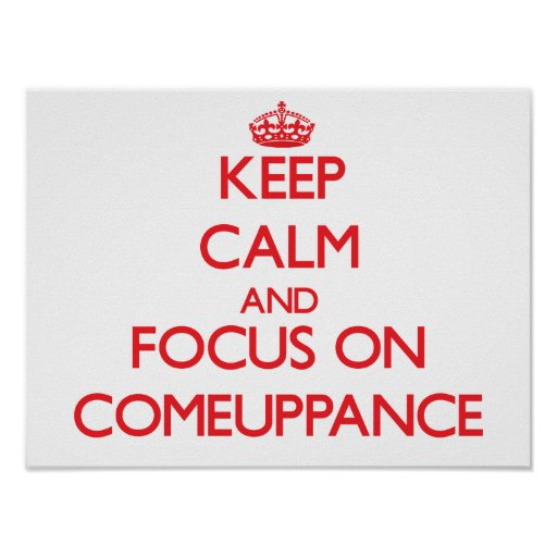 Keep Calm and focus on Comeuppance Poster