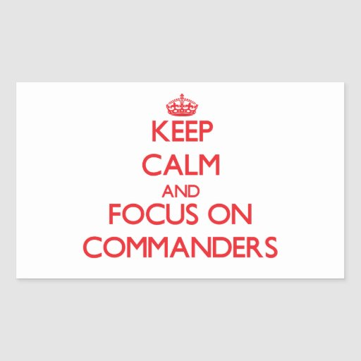 Keep Calm and focus on Commanders Rectangular Sticker