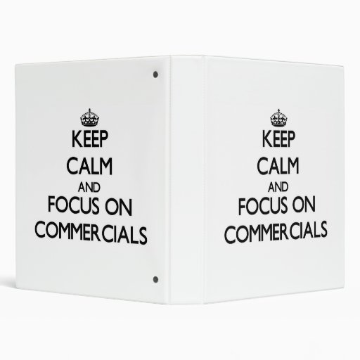 Keep Calm and focus on Commercials 3 Ring Binders