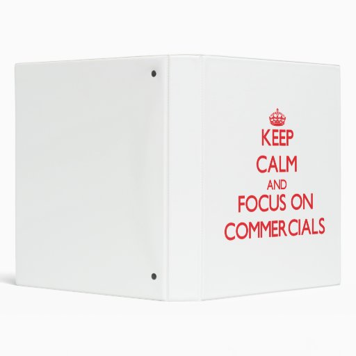 Keep Calm and focus on Commercials Vinyl Binders