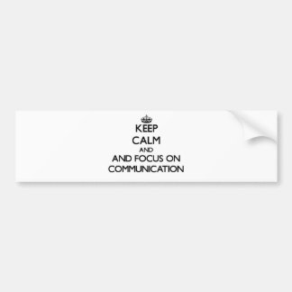Keep calm and focus on Communication Bumper Stickers