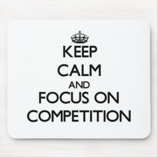 Keep Calm and focus on Competition Mouse Pads