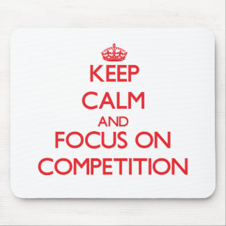 Keep Calm and focus on Competition Mouse Pad