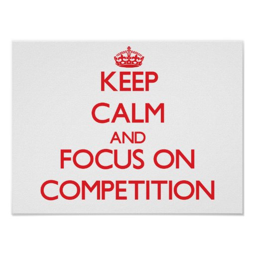 Keep Calm and focus on Competition Poster