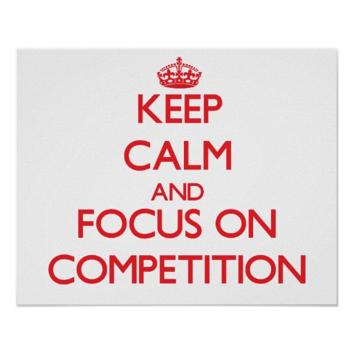 Keep Calm and focus on Competition Posters