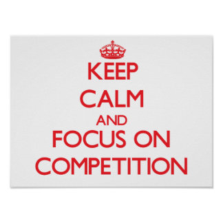Keep Calm and focus on Competition Print