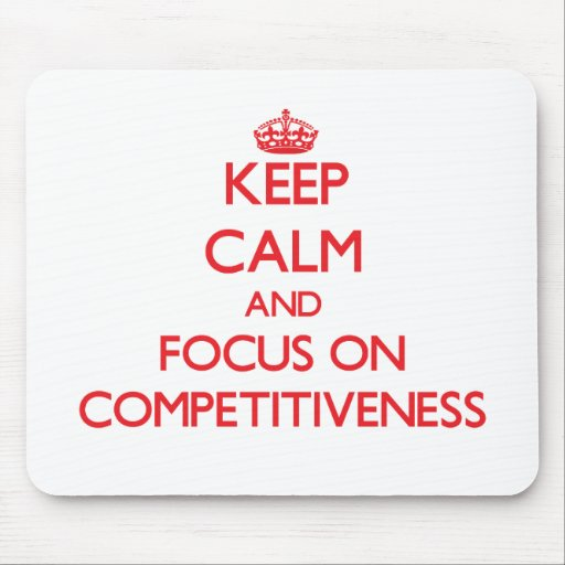 Keep Calm and focus on Competitiveness Mouse Pad