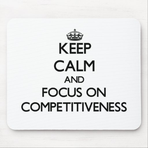 Keep Calm and focus on Competitiveness Mousepad