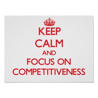 Keep Calm and focus on Competitiveness Print