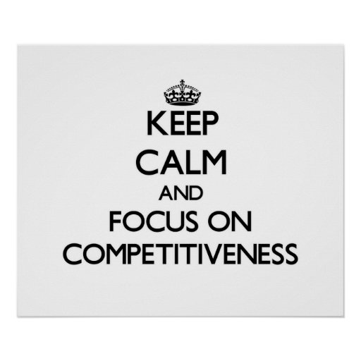 Keep Calm and focus on Competitiveness Posters