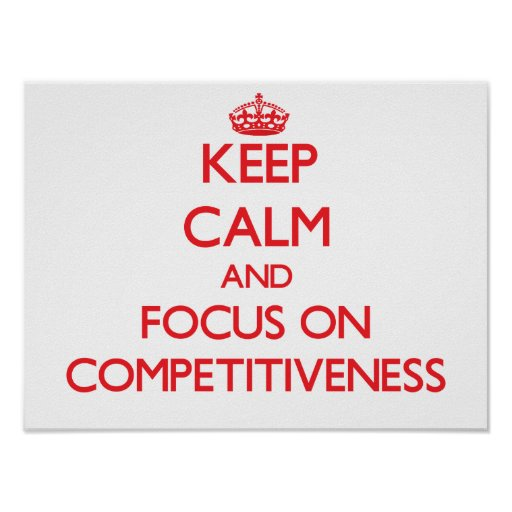 Keep Calm and focus on Competitiveness Poster
