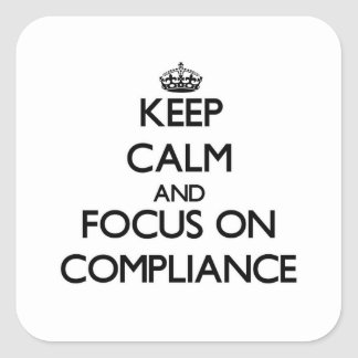 Keep Calm and focus on Compliance Square Sticker