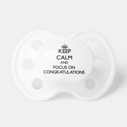 Keep Calm and focus on Congratulations Baby Pacifiers