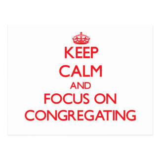 Keep Calm and focus on Congregating Postcards
