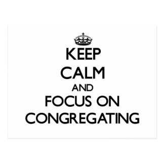 Keep Calm and focus on Congregating Post Cards