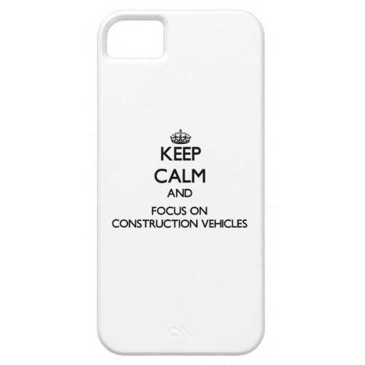 Keep Calm and focus on Construction Vehicles iPhone 5/5S Cases