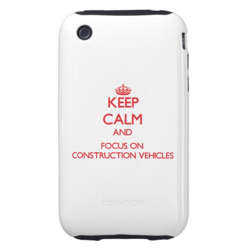 Keep Calm and focus on Construction Vehicles Tough iPhone 3 Covers