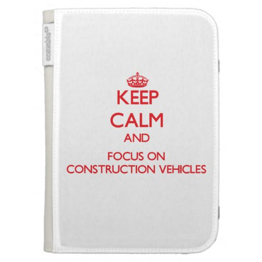 Keep Calm and focus on Construction Vehicles Kindle 3G Covers
