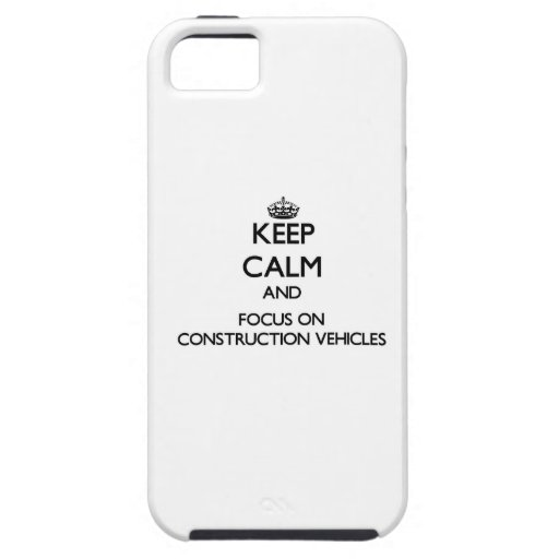 Keep Calm and focus on Construction Vehicles iPhone 5/5S Covers