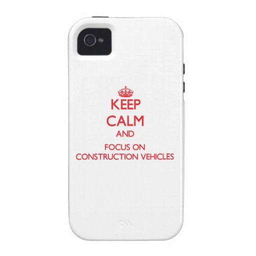Keep Calm and focus on Construction Vehicles iPhone 4 Case