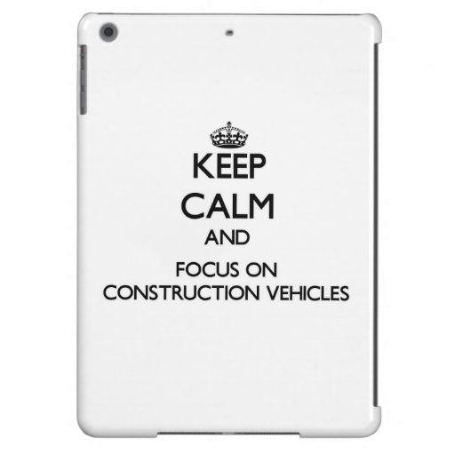 Keep Calm and focus on Construction Vehicles Case For iPad Air