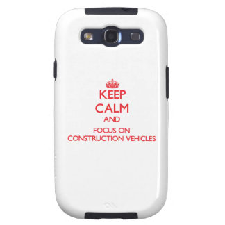 Keep Calm and focus on Construction Vehicles Galaxy SIII Cases
