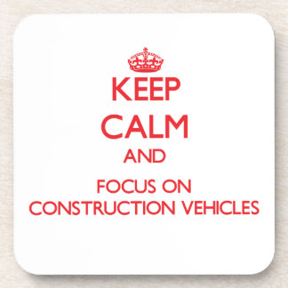 Keep Calm and focus on Construction Vehicles Beverage Coasters