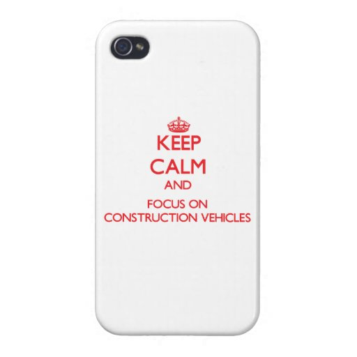 Keep Calm and focus on Construction Vehicles iPhone 4/4S Cover