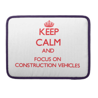 Keep Calm and focus on Construction Vehicles MacBook Pro Sleeve
