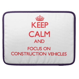 Keep Calm and focus on Construction Vehicles Sleeves For MacBooks