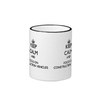 Keep Calm and focus on Construction Vehicles Mugs
