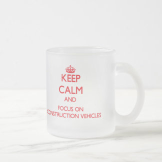 Keep Calm and focus on Construction Vehicles Coffee Mug