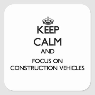 Keep Calm and focus on Construction Vehicles Square Sticker