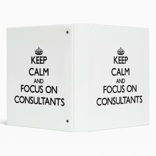 Keep Calm and focus on Consultants Vinyl Binder