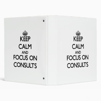 Keep Calm and focus on Consults Vinyl Binders