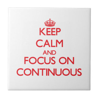 Keep Calm and focus on Continuous Ceramic Tile
