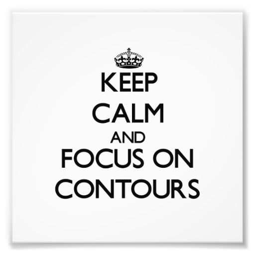 Keep Calm and focus on Contours Photo Print