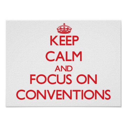 Keep Calm and focus on Conventions Poster