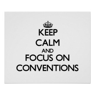 Keep Calm and focus on Conventions Posters