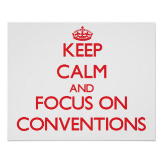 Keep Calm and focus on Conventions Print
