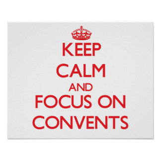 Keep Calm and focus on Convents Posters