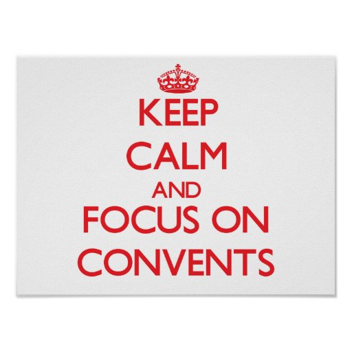 Keep Calm and focus on Convents Poster