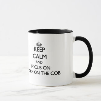 Keep Calm and focus on Corn On The Cob Mug
